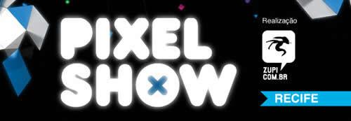 Pixelshow Recife – 16 a 17 de Julho 2011
